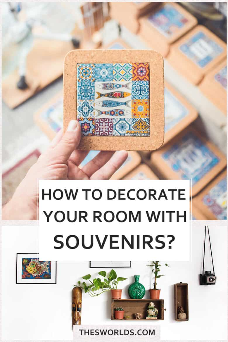 How to decorate your room with souvenirs