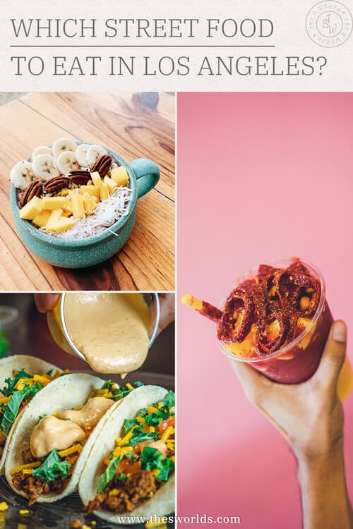 Which street food to Eat in Los Angeles